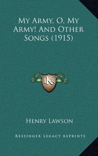 My Army, O, My Army! And Other Songs (1915) (1164218697) by Henry Lawson