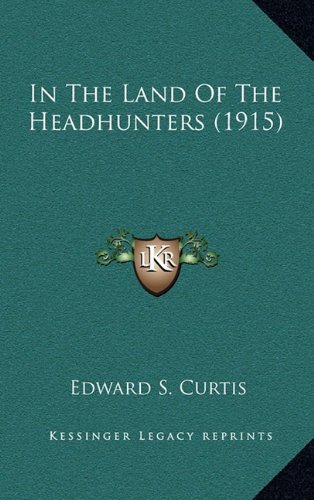 9781164219927: In The Land Of The Headhunters (1915)