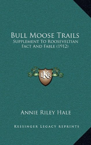9781164222088: Bull Moose Trails: Supplement To Rooseveltian Fact And Fable (1912)