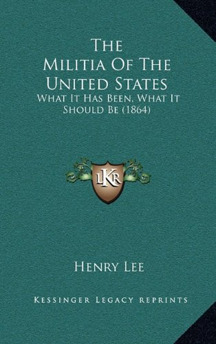 9781164224044: The Militia of the United States: What It Has Been, What It Should Be (1864)