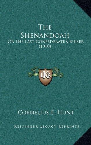 9781164225119: The Shenandoah: Or The Last Confederate Cruiser (1910)