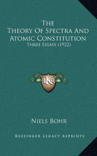 9781164225423: The Theory Of Spectra And Atomic Constitution: Three Essays (1922)