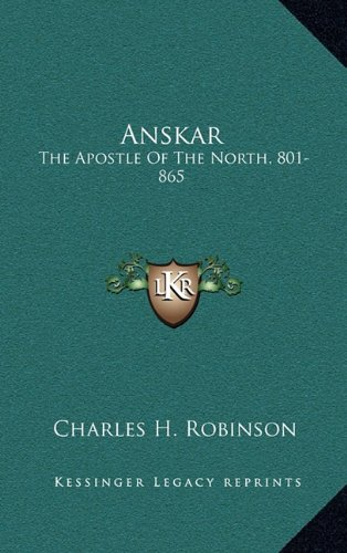 9781164226222: Anskar: The Apostle Of The North, 801-865: Translated From The Vita Anskarii By Bishop Rimbert, His Fellow Missionary And Successor (1921)