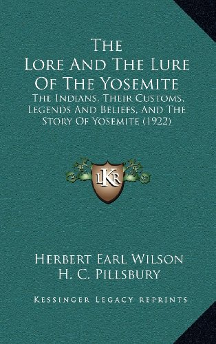 9781164226383: The Lore And The Lure Of The Yosemite: The Indians, Their Customs, Legends And Beliefs, And The Story Of Yosemite (1922)