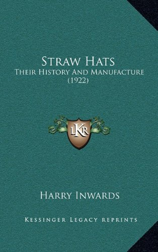 9781164226444: Straw Hats: Their History And Manufacture (1922)