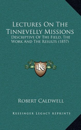 9781164226635: Lectures on the Tinnevelly Missions: Descriptive of the Field, the Work and the Results (1857)