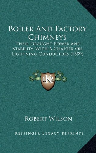 9781164226826: Boiler And Factory Chimneys: Their Draught-Power And Stability, With A Chapter On Lightning Conductors (1899)