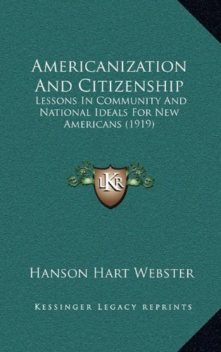9781164233312: Americanization And Citizenship: Lessons In Community And National Ideals For New Americans (1919)