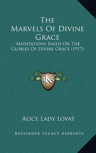 9781164233824: The Marvels Of Divine Grace: Meditations Based On The Glories Of Divine Grace (1917)