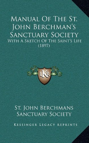 9781164235491: Manual Of The St. John Berchman's Sanctuary Society: With A Sketch Of The Saint's Life (1897)