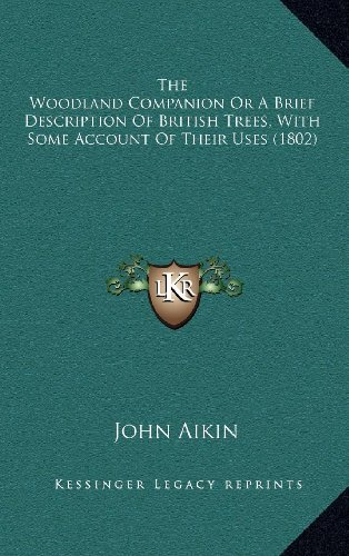 9781164235682: The Woodland Companion Or A Brief Description Of British Trees, With Some Account Of Their Uses (1802)