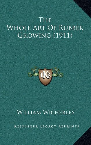 9781164236191: The Whole Art Of Rubber Growing (1911)