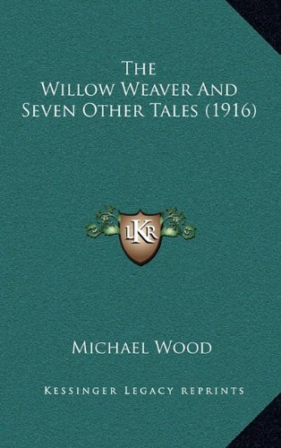 9781164236276: The Willow Weaver And Seven Other Tales (1916)
