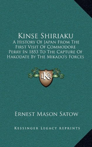 9781164236320: Kinse Shiriaku: A History Of Japan From The First Visit Of Commodore Perry In 1853 To The Capture Of Hakodate By The Mikado's Forces In 1869 (1873)