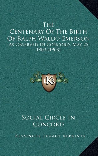 9781164236696: The Centenary Of The Birth Of Ralph Waldo Emerson: As Observed In Concord, May 25, 1903 (1903)