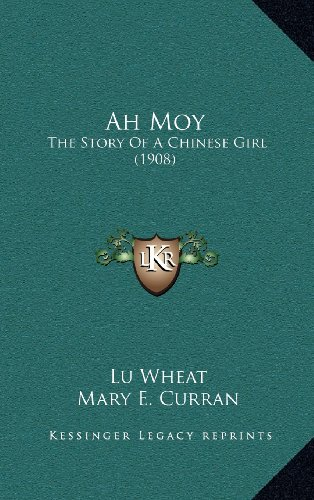9781164236757: Ah Moy: The Story Of A Chinese Girl (1908)