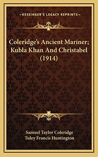 9781164236863: Coleridge's Ancient Mariner; Kubla Khan And Christabel (1914)