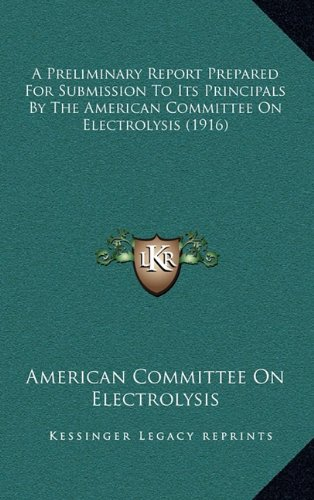 9781164237242: A Preliminary Report Prepared For Submission To Its Principals By The American Committee On Electrolysis (1916)