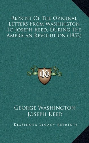 9781164237471: Reprint Of The Original Letters From Washington To Joseph Reed, During The American Revolution (1852)
