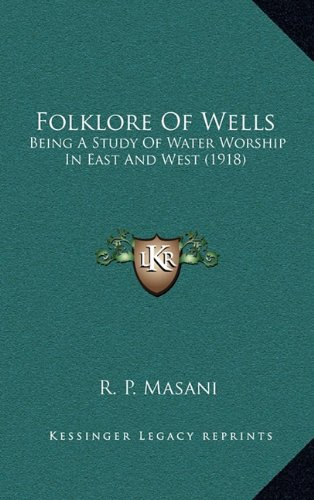 9781164239628: Folklore Of Wells: Being A Study Of Water Worship In East And West (1918)