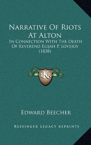 9781164241386: Narrative Of Riots At Alton: In Connection With The Death Of Reverend Elijah P. Lovejoy (1838)