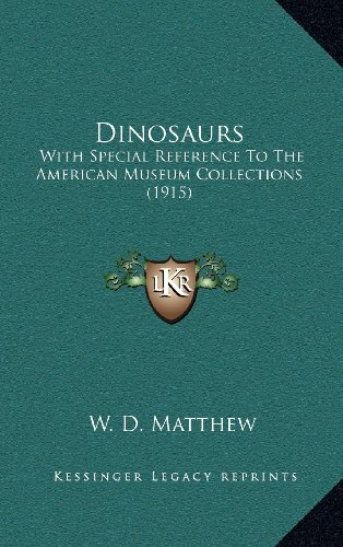 9781164242154: Dinosaurs: With Special Reference To The American Museum Collections (1915)