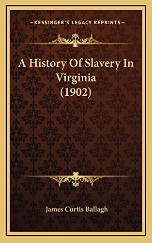 9781164243830: A History Of Slavery In Virginia (1902)