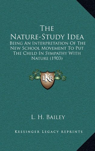 9781164244028: The Nature-Study Idea: Being An Interpretation Of The New School Movement To Put The Child In Sympathy With Nature (1903)