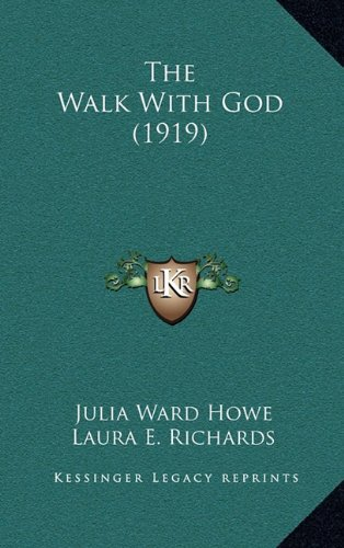 The Walk With God (1919) (9781164244875) by Howe, Julia Ward