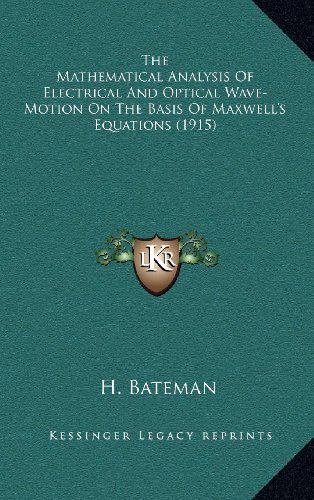 9781164245278: The Mathematical Analysis Of Electrical And Optical Wave-Motion On The Basis Of Maxwell's Equations (1915)