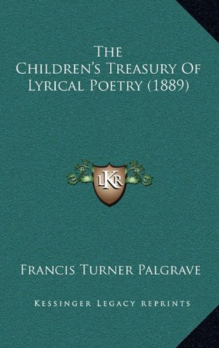 9781164246039: The Children's Treasury Of Lyrical Poetry (1889)