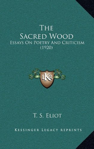 The Sacred Wood: Essays On Poetry And Criticism (1920) (1164247050) by Eliot, T. S.