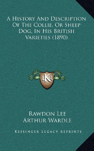 A History And Description Of The Collie, Or Sheep Dog, In His British Varieties (1890): Lee, Rawdon