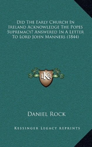 Did the Early Church in Ireland Acknowledge the Popes Supremacy Answered in a Letter to Lord John Manners