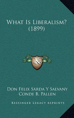 9781164249818: What Is Liberalism? (1899)