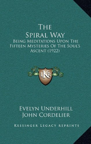 9781164251088: The Spiral Way: Being Meditations Upon The Fifteen Mysteries Of The Soul's Ascent (1922)