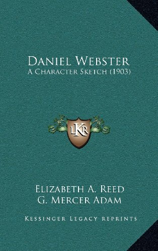 Daniel Webster: A Character Sketch (1903) (1164251651) by Reed, Elizabeth A.; Adam, G. Mercer