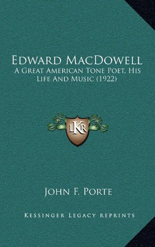 9781164254881: Edward MacDowell: A Great American Tone Poet, His Life And Music (1922)