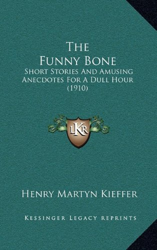 9781164255185: The Funny Bone: Short Stories And Amusing Anecdotes For A Dull Hour (1910)
