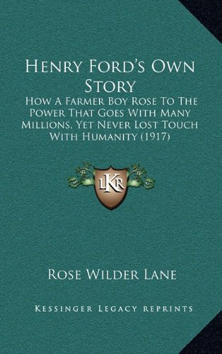 9781164257158: Henry Ford's Own Story: How A Farmer Boy Rose To The Power That Goes With Many Millions, Yet Never Lost Touch With Humanity (1917)