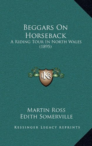 9781164258582: Beggars on Horseback: A Riding Tour in North Wales (1895)