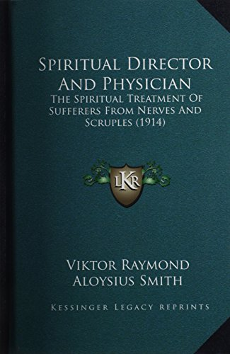 9781164258698: Spiritual Director And Physician: The Spiritual Treatment Of Sufferers From Nerves And Scruples (1914)
