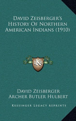 9781164258995: David Zeisberger's History Of Northern American Indians (1910)