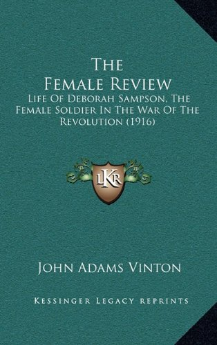 9781164259251: The Female Review: Life Of Deborah Sampson, The Female Soldier In The War Of The Revolution (1916)