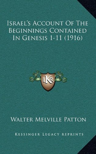 Israel's Account of the Beginnings Contained in Genesis 1-11 (1916): Walter Melville Patton