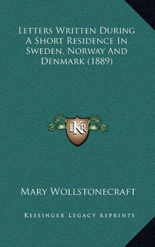 9781164259602: Letters Written During A Short Residence In Sweden, Norway And Denmark (1889)