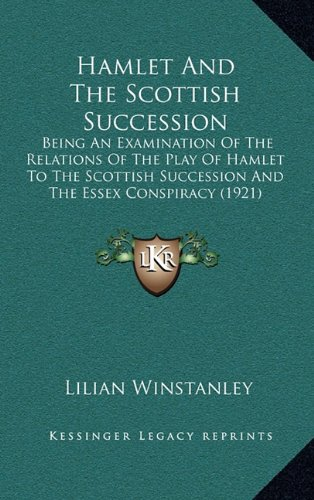 9781164260578: Hamlet And The Scottish Succession: Being An Examination Of The Relations Of The Play Of Hamlet To The Scottish Succession And The Essex Conspiracy (1921)