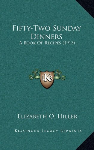 9781164260653: Fifty-Two Sunday Dinners: A Book Of Recipes (1913)