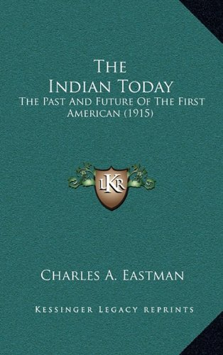 9781164261629: The Indian Today: The Past And Future Of The First American (1915)