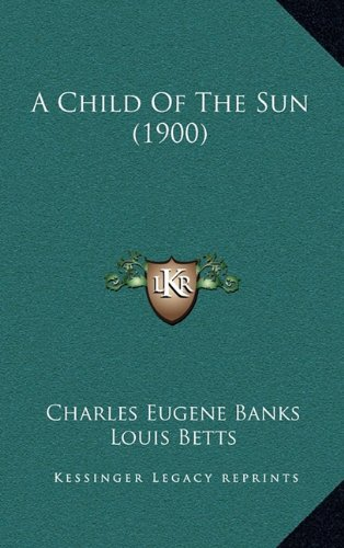9781164262961: A Child Of The Sun (1900)